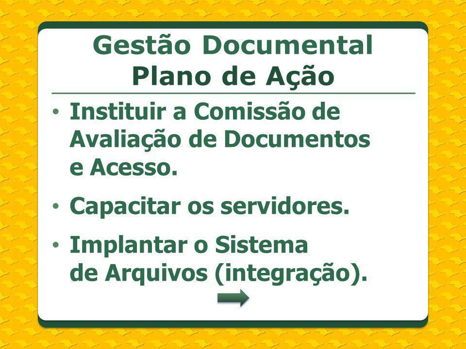Instituir a Comissão de Avaliação de Documentos e Acesso. Capacitar os servidores. Implantar o Sistema de Arquivos (integração). Gestão Documental Pla