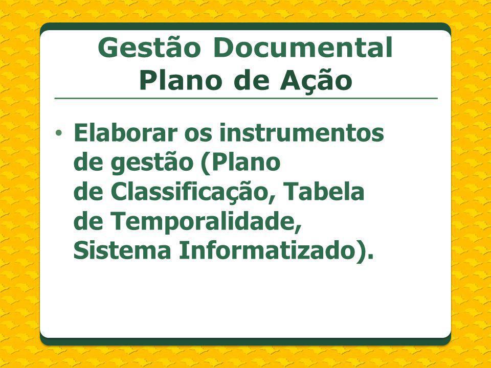 Elaborar os instrumentos de gestão (Plano de Classificação, Tabela de Temporalidade, Sistema Informatizado). Gestão Documental Plano de Ação
