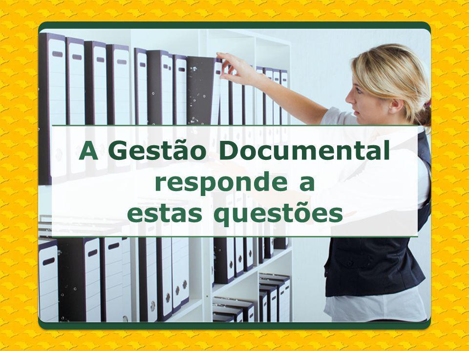 A Gestão Documental responde a estas questões