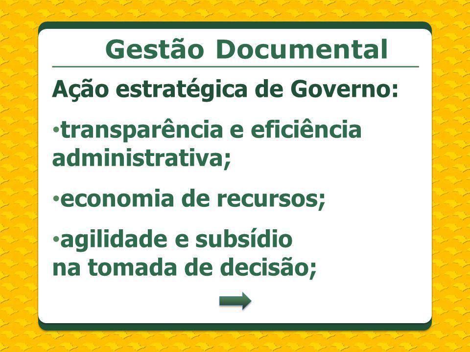Gestão Documental Ação estratégica de Governo: transparência e eficiência administrativa; economia de recursos; agilidade e subsídio na tomada de deci