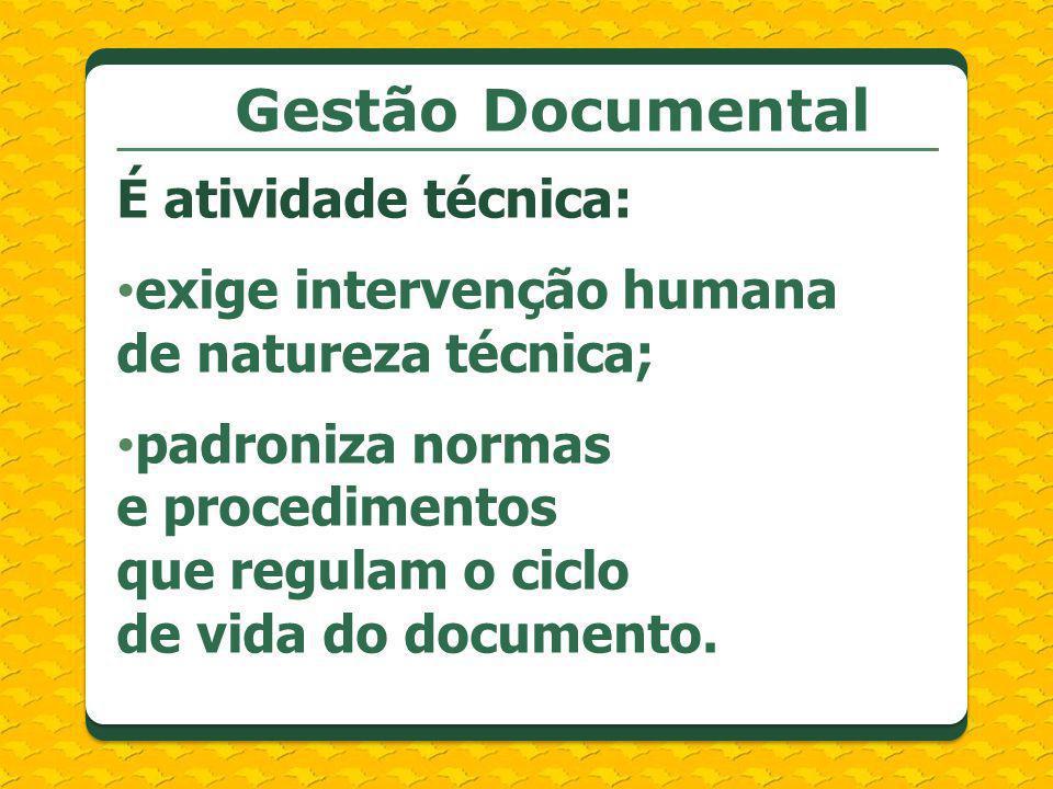 Gestão Documental É atividade técnica: exige intervenção humana de natureza técnica; padroniza normas e procedimentos que regulam o ciclo de vida do d