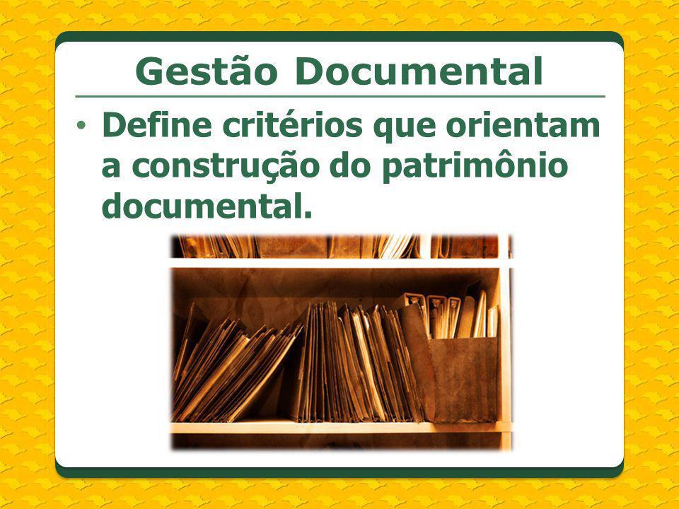 Gestão Documental Define critérios que orientam a construção do patrimônio documental.