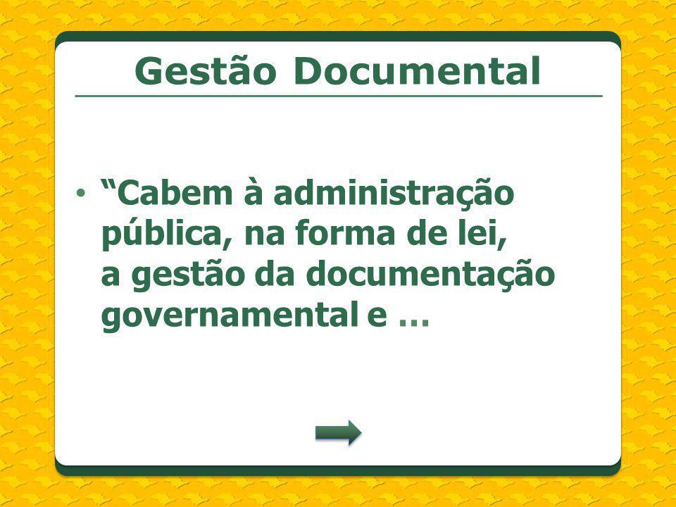 Cabem à administração pública, na forma de lei, a gestão da documentação governamental e … Gestão Documental