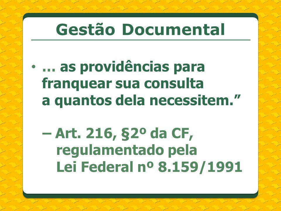 … as providências para franquear sua consulta a quantos dela necessitem. – Art. 216, §2º da CF, regulamentado pela Lei Federal nº 8.159/1991 Gestão Do
