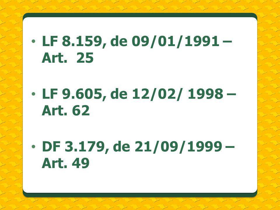 LF 8.159, de 09/01/1991 – Art. 25 LF 9.605, de 12/02/ 1998 – Art. 62 DF 3.179, de 21/09/1999 – Art. 49