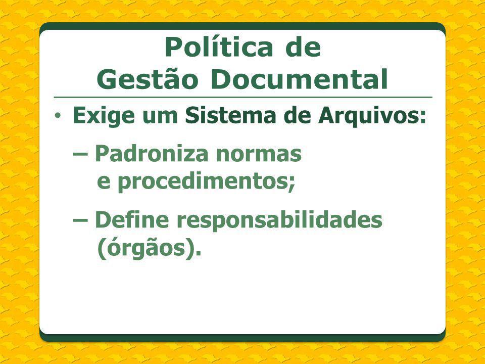 – Padroniza normas e procedimentos; – Define responsabilidades (órgãos). Política de Gestão Documental Exige um Sistema de Arquivos: