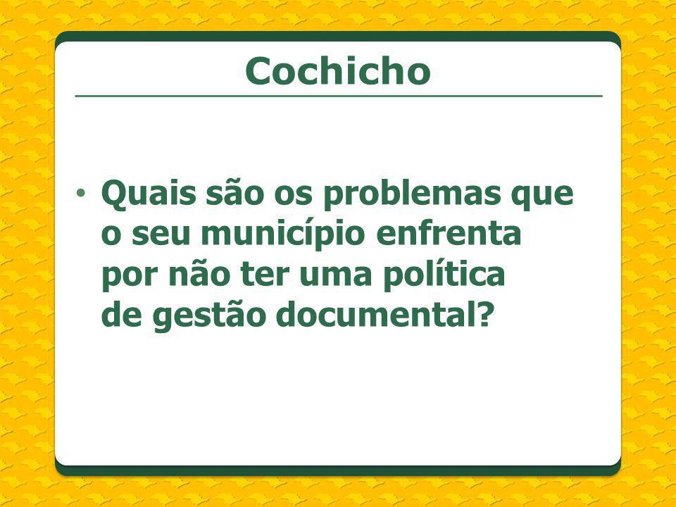 Quais são os problemas que o seu município enfrenta por não ter uma política de gestão documental? Cochicho