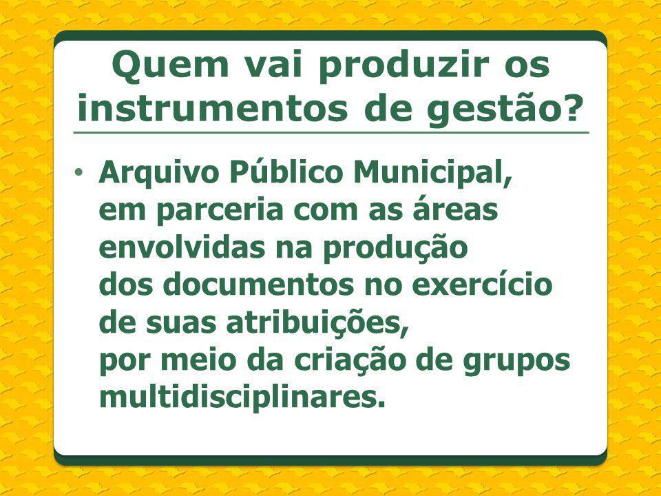 Arquivo Público Municipal, em parceria com as áreas envolvidas na produção dos documentos no exercício de suas atribuições, por meio da criação de gru