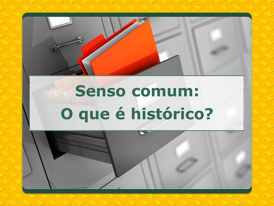 Senso comum: O que é histórico?