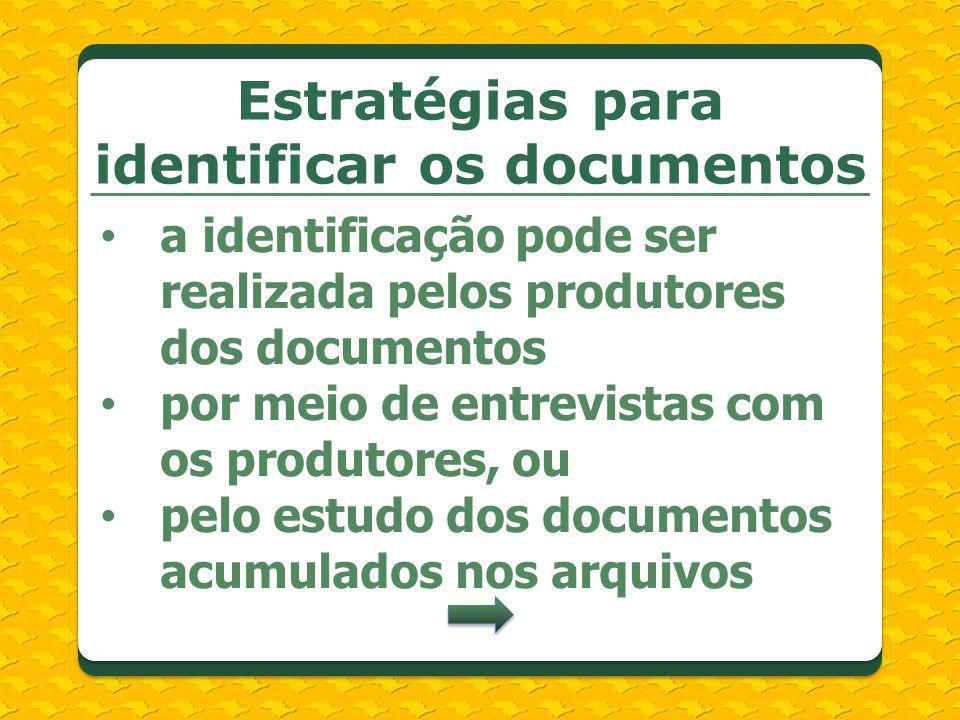 a identificação pode ser realizada pelos produtores dos documentos por meio de entrevistas com os produtores, ou pelo estudo dos documentos acumulados