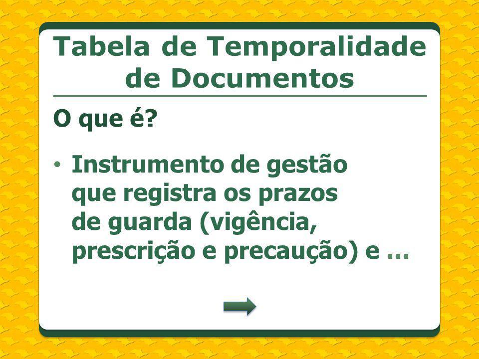 O que é? Instrumento de gestão que registra os prazos de guarda (vigência, prescrição e precaução) e …