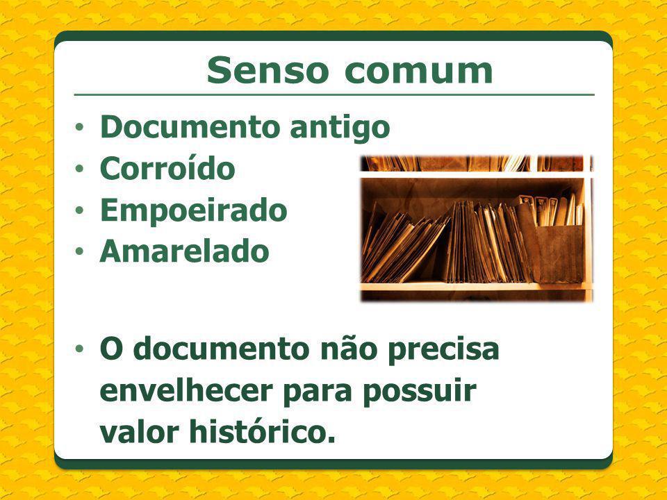 O documento não precisa envelhecer para possuir valor histórico. Documento antigo Corroído Empoeirado Amarelado Senso comum