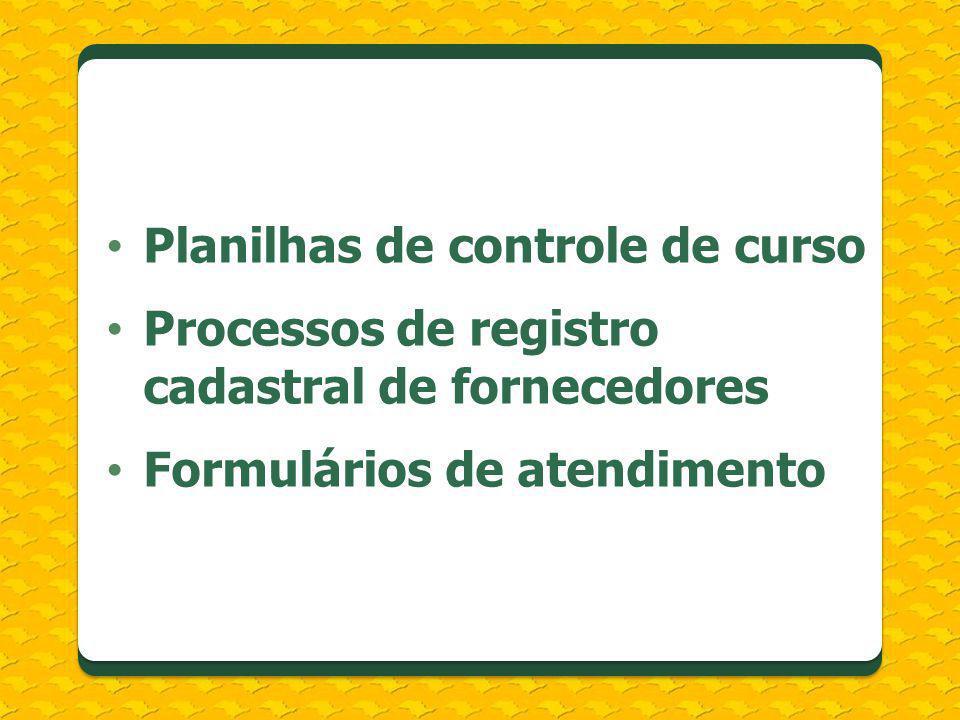 Planilhas de controle de curso Processos de registro cadastral de fornecedores Formulários de atendimento