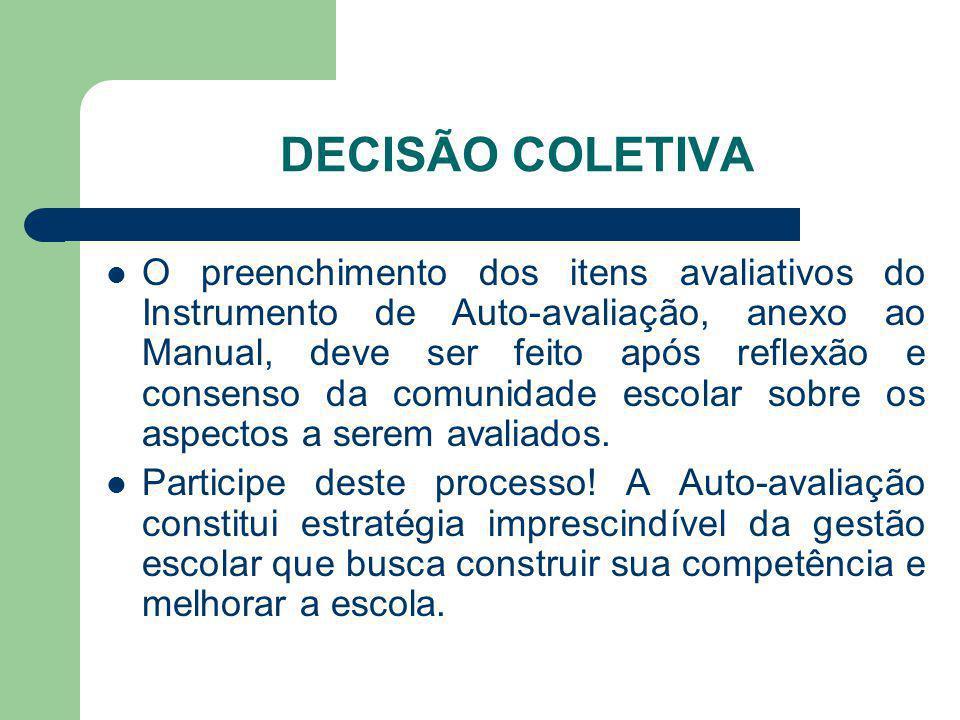 DECISÃO COLETIVA O preenchimento dos itens avaliativos do Instrumento de Auto-avaliação, anexo ao Manual, deve ser feito após reflexão e consenso da c