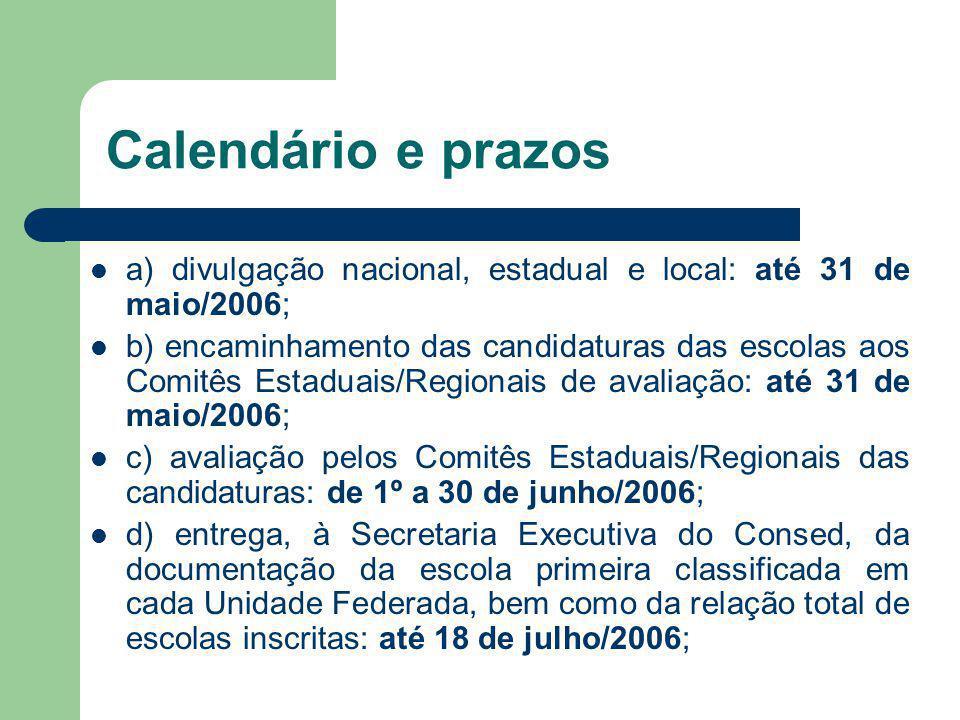 Calendário e prazos a) divulgação nacional, estadual e local: até 31 de maio/2006; b) encaminhamento das candidaturas das escolas aos Comitês Estaduai