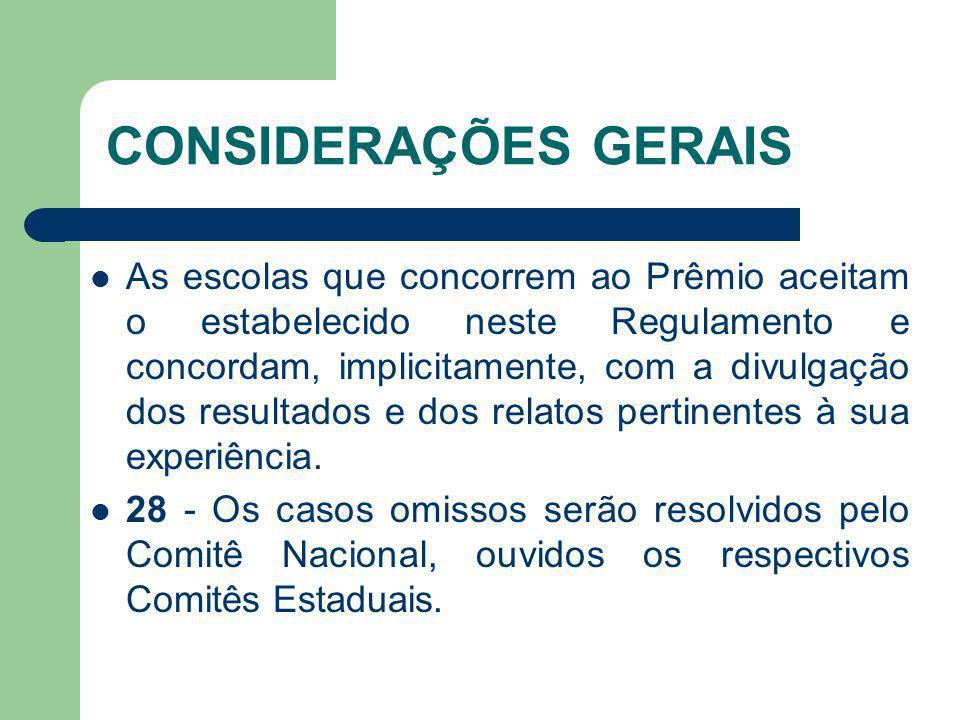 CONSIDERAÇÕES GERAIS As escolas que concorrem ao Prêmio aceitam o estabelecido neste Regulamento e concordam, implicitamente, com a divulgação dos res