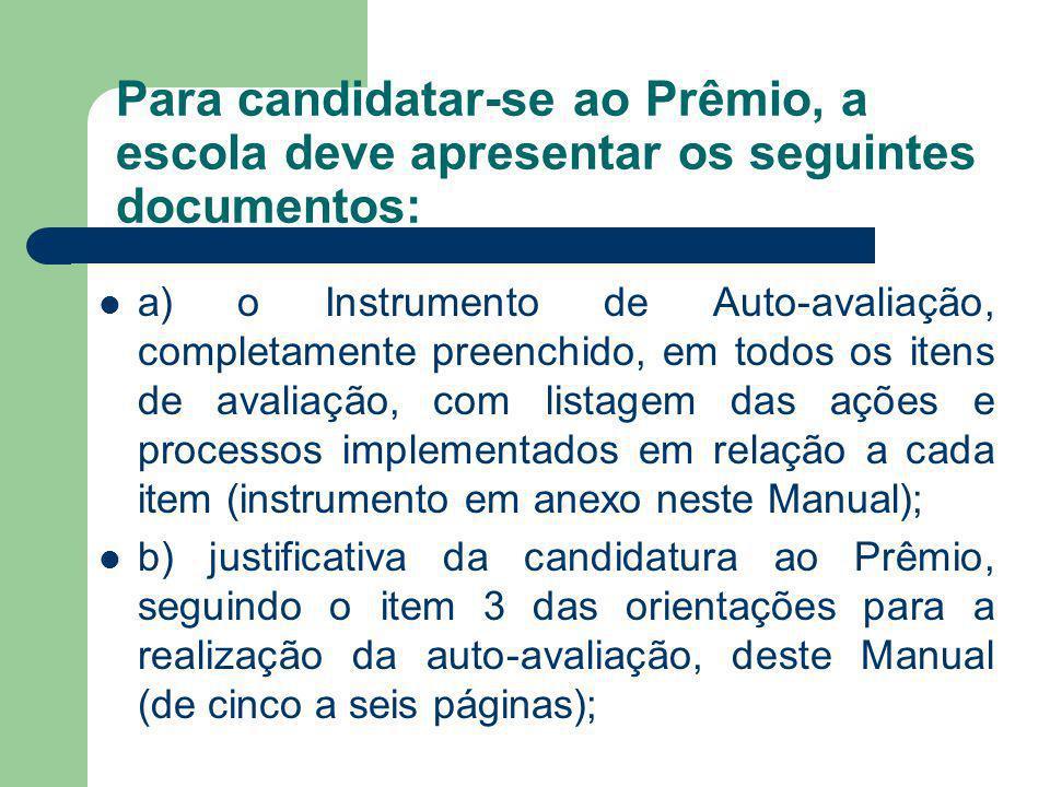 Para candidatar-se ao Prêmio, a escola deve apresentar os seguintes documentos: a) o Instrumento de Auto-avaliação, completamente preenchido, em todos