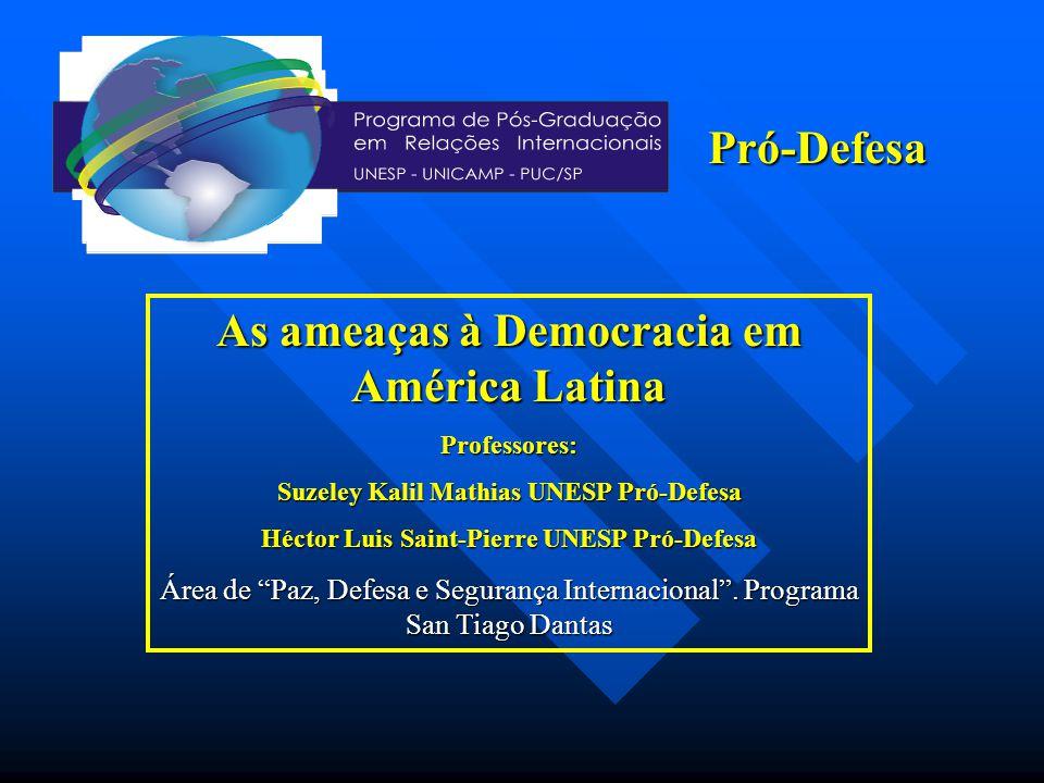 As ameaças à Democracia em América Latina Professores: Suzeley Kalil Mathias UNESP Pró-Defesa Héctor Luis Saint-Pierre UNESP Pró-Defesa Área de Paz, Defesa e Segurança Internacional.