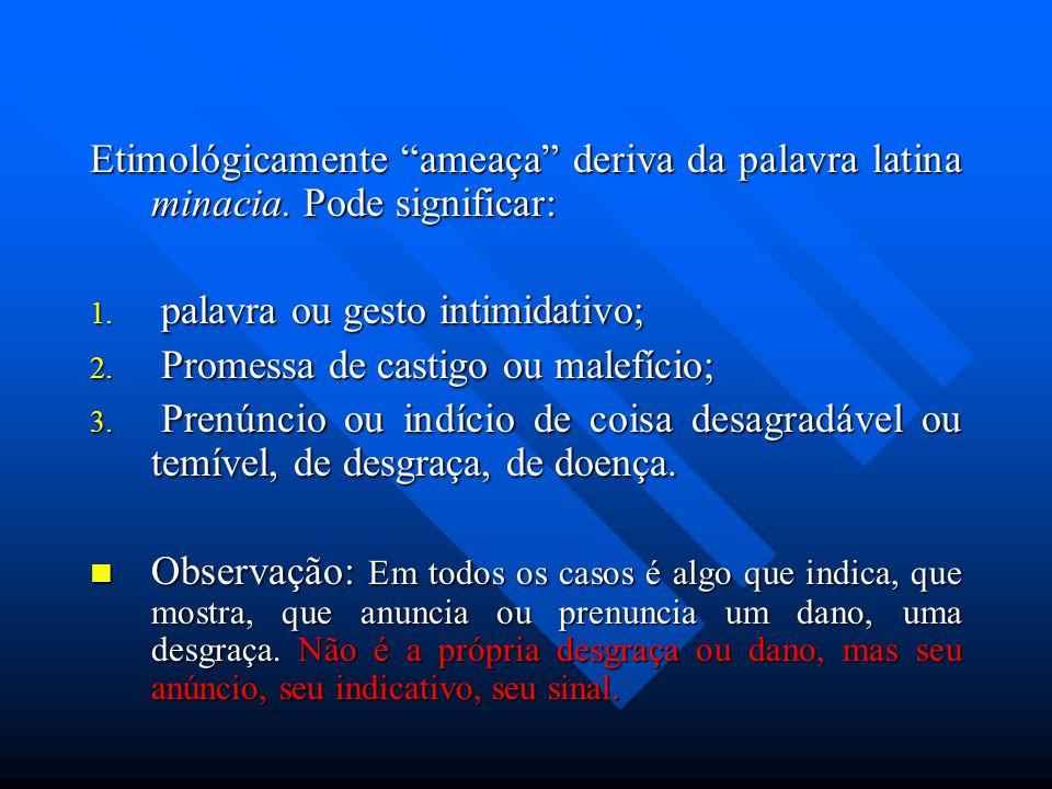 Etimológicamente ameaça deriva da palavra latina minacia.