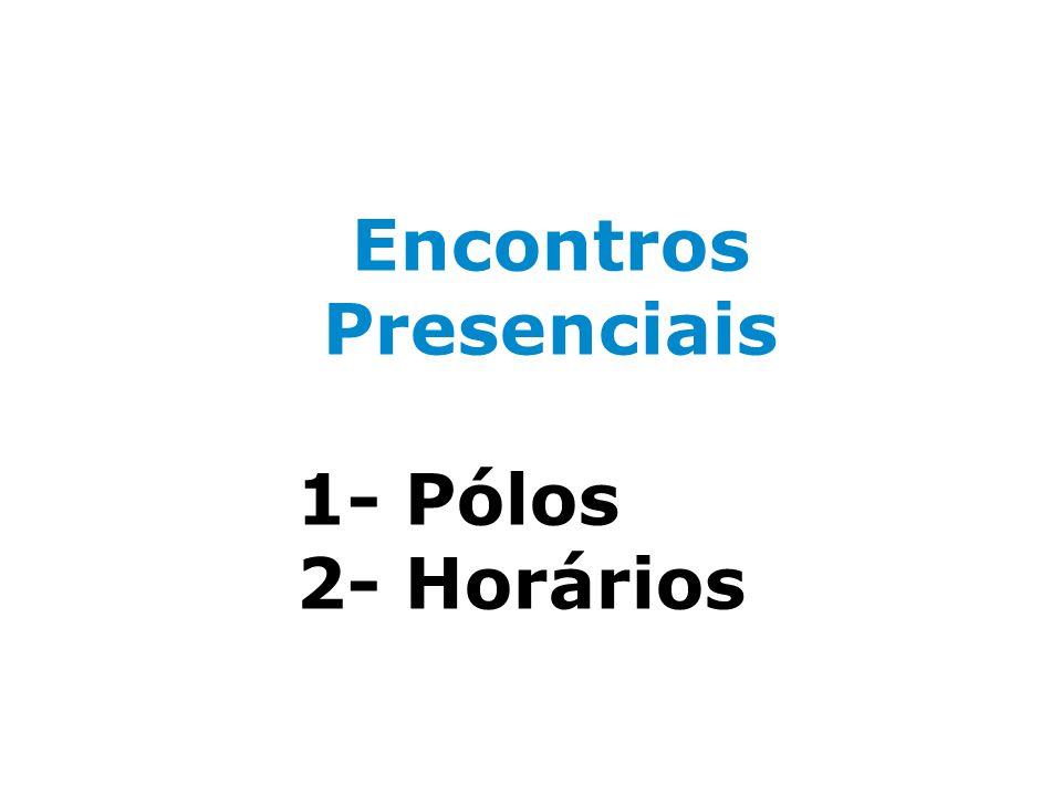 Encontros Presenciais 1- Pólos 2- Horários