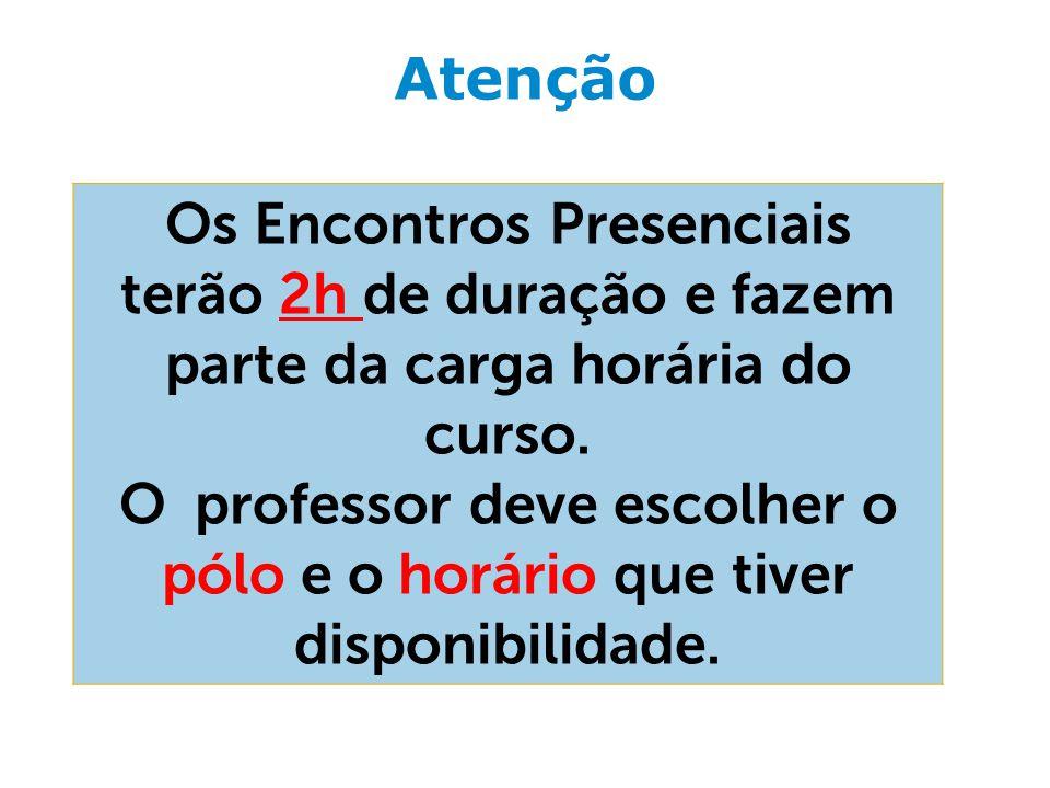 Atenção Os Encontros Presenciais terão 2h de duração e fazem parte da carga horária do curso. O professor deve escolher o pólo e o horário que tiver d