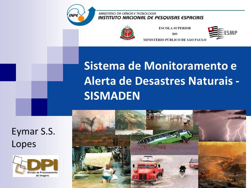 Sistema de Monitoramento e Alerta de Desastres Naturais - SISMADEN Eymar S.S. Lopes 1