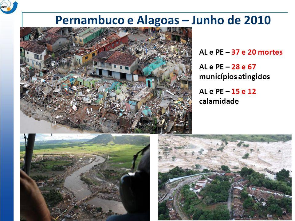 Pernambuco e Alagoas – Junho de 2010 AL e PE – 37 e 20 mortes AL e PE – 28 e 67 municípios atingidos AL e PE – 15 e 12 calamidade