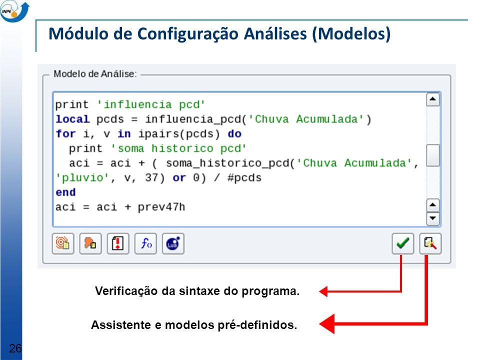 Módulo de Configuração Análises (Modelos) 26 Verificação da sintaxe do programa. Assistente e modelos pré-definidos.