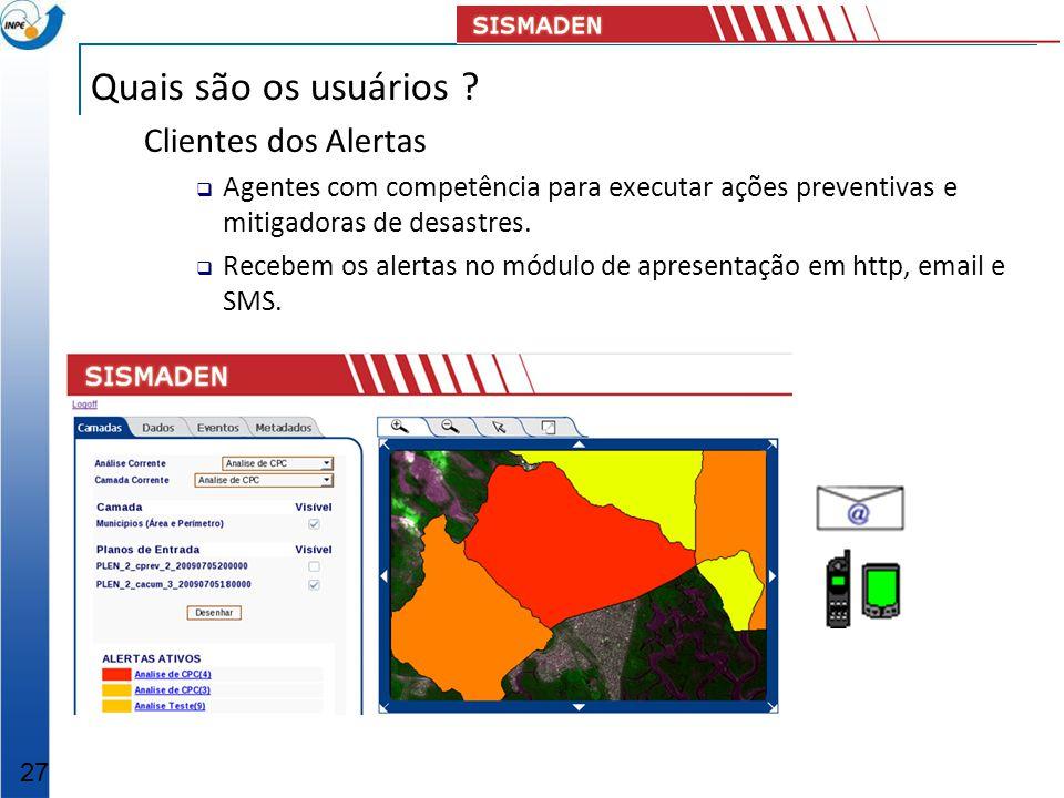 Quais são os usuários ? Clientes dos Alertas Agentes com competência para executar ações preventivas e mitigadoras de desastres. Recebem os alertas no
