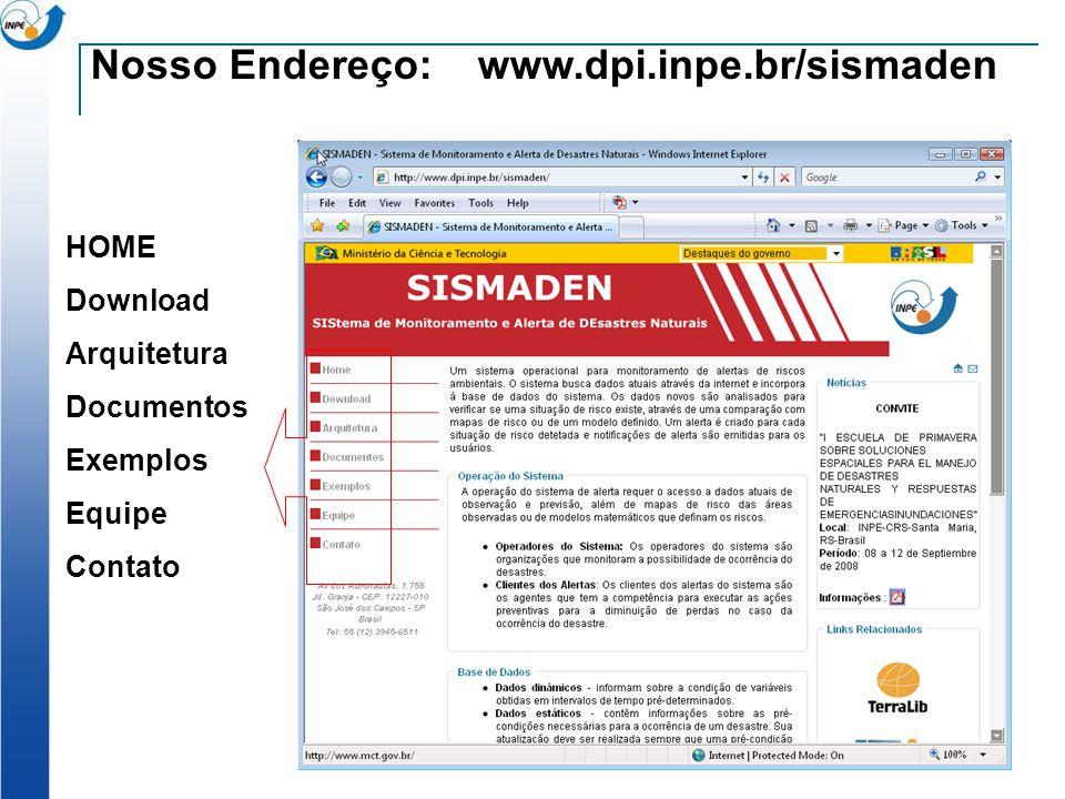 Nosso Endereço: www.dpi.inpe.br/sismaden HOME Download Arquitetura Documentos Exemplos Equipe Contato