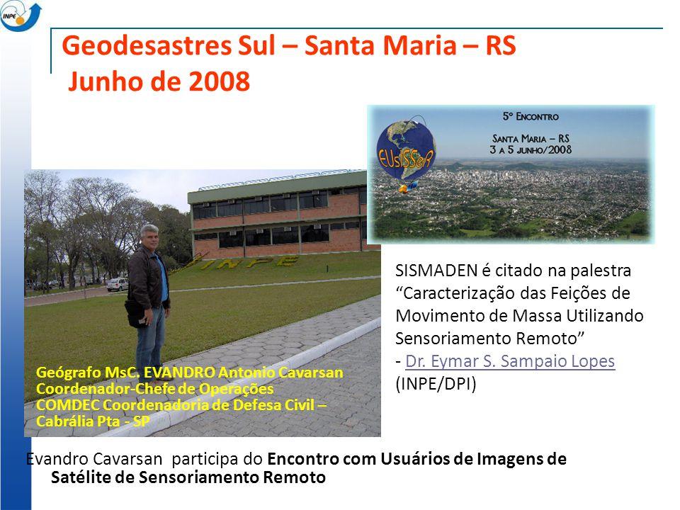 Geodesastres Sul – Santa Maria – RS Junho de 2008 Evandro Cavarsan participa do Encontro com Usuários de Imagens de Satélite de Sensoriamento Remoto G