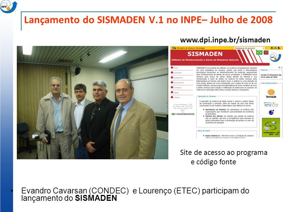 Lançamento do SISMADEN V.1 no INPE– Julho de 2008 Evandro Cavarsan (CONDEC) e Lourenço (ETEC) participam do lançamento do SISMADEN www.dpi.inpe.br/sis