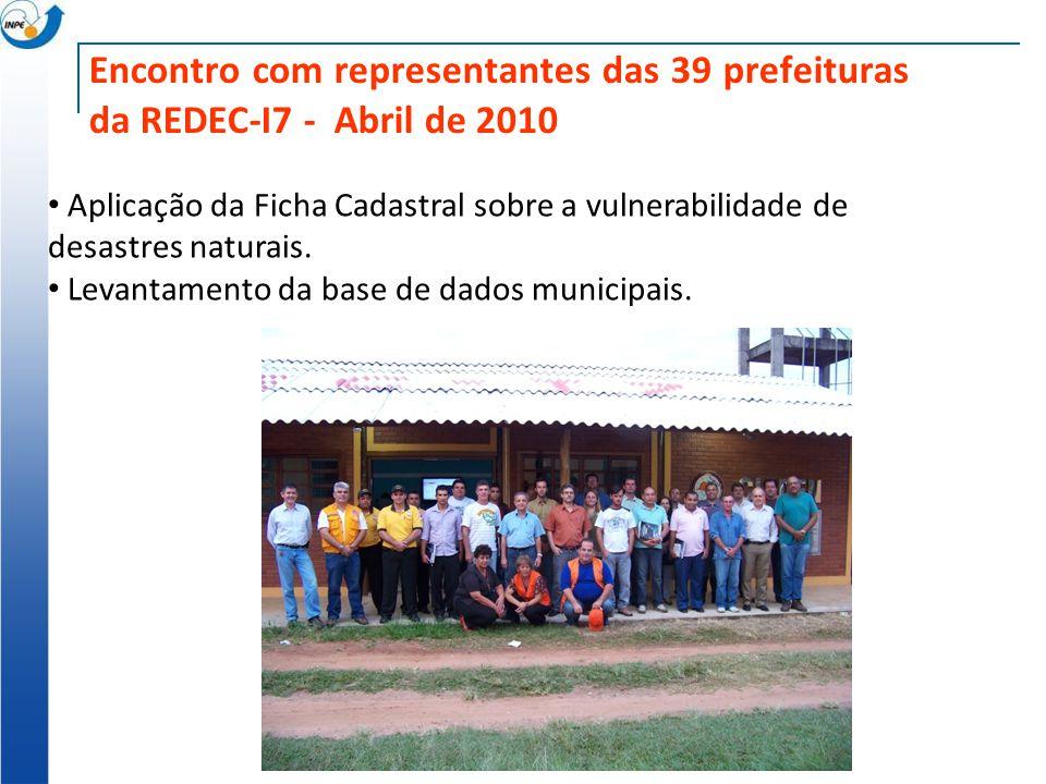Encontro com representantes das 39 prefeituras da REDEC-I7 - Abril de 2010 Aplicação da Ficha Cadastral sobre a vulnerabilidade de desastres naturais.