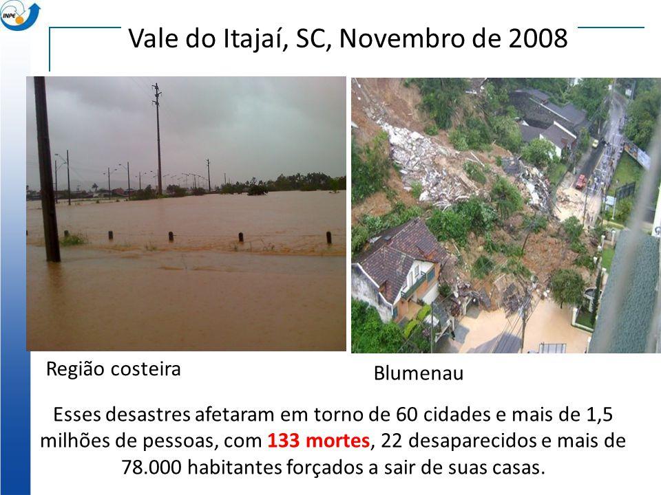 Região costeira Blumenau Esses desastres afetaram em torno de 60 cidades e mais de 1,5 milhões de pessoas, com 133 mortes, 22 desaparecidos e mais de
