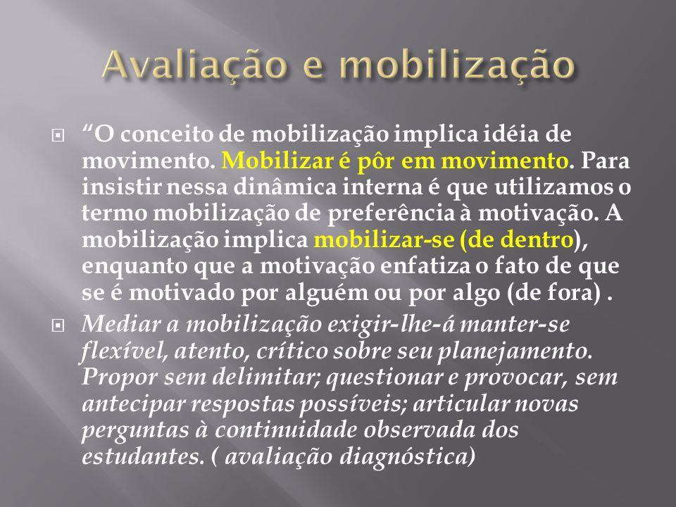 O conceito de mobilização implica idéia de movimento. Mobilizar é pôr em movimento. Para insistir nessa dinâmica interna é que utilizamos o termo mobi