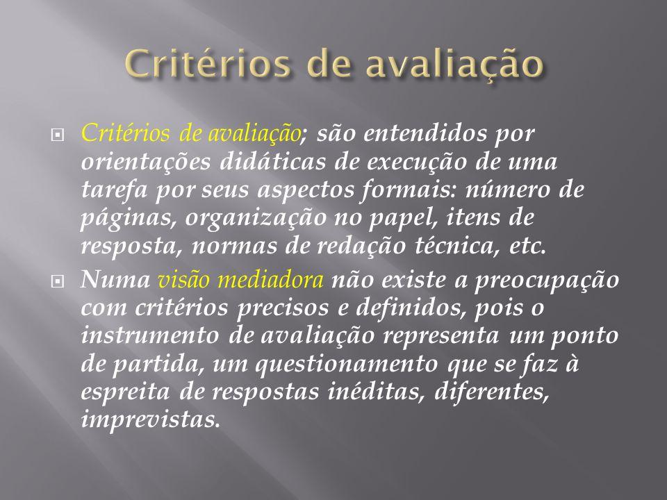 Critérios de avaliação ; são entendidos por orientações didáticas de execução de uma tarefa por seus aspectos formais: número de páginas, organização no papel, itens de resposta, normas de redação técnica, etc.