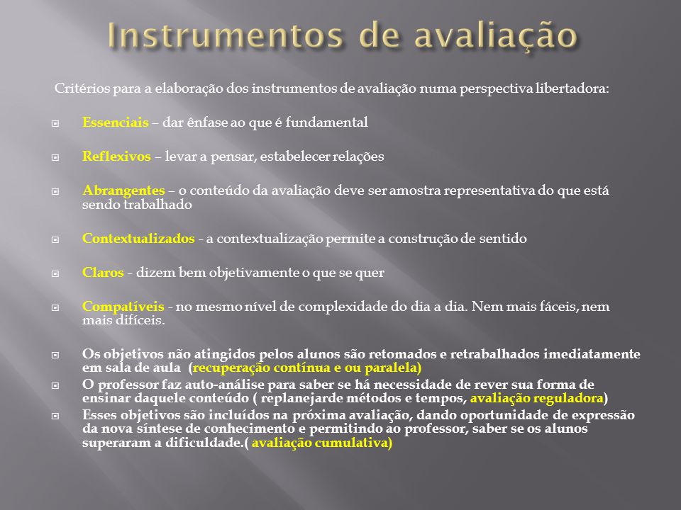 Critérios para a elaboração dos instrumentos de avaliação numa perspectiva libertadora: Essenciais – dar ênfase ao que é fundamental Reflexivos – leva