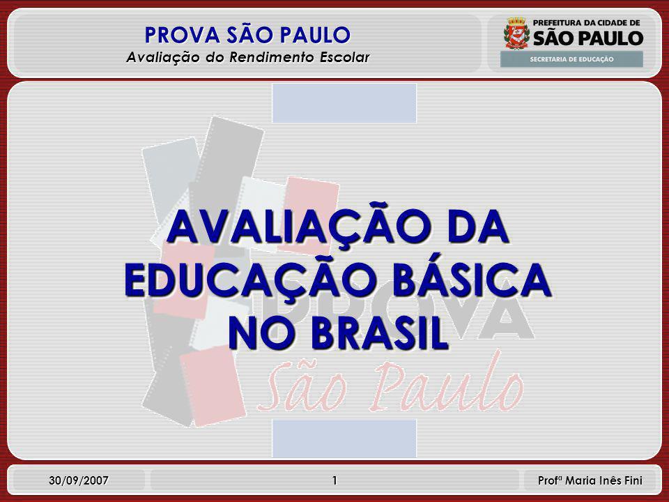 1 PROVA SÃO PAULO Avaliação do Rendimento Escolar 30/09/2007 Profª Maria Inês Fini AVALIAÇÃO DA EDUCAÇÃO BÁSICA NO BRASIL