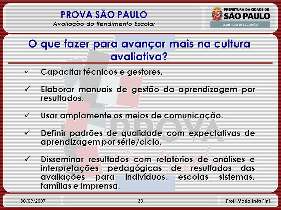 30 PROVA SÃO PAULO Avaliação do Rendimento Escolar 30/09/2007 Profª Maria Inês Fini Capacitar técnicos e gestores.