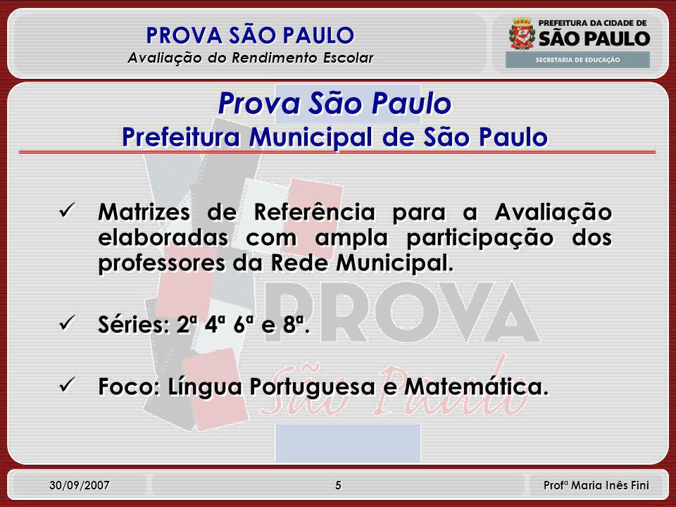 6 PROVA SÃO PAULO Avaliação do Rendimento Escolar 30/09/2007 Profª Maria Inês Fini Itens de resposta construída pelo aluno, de múltipla escolha e redação.