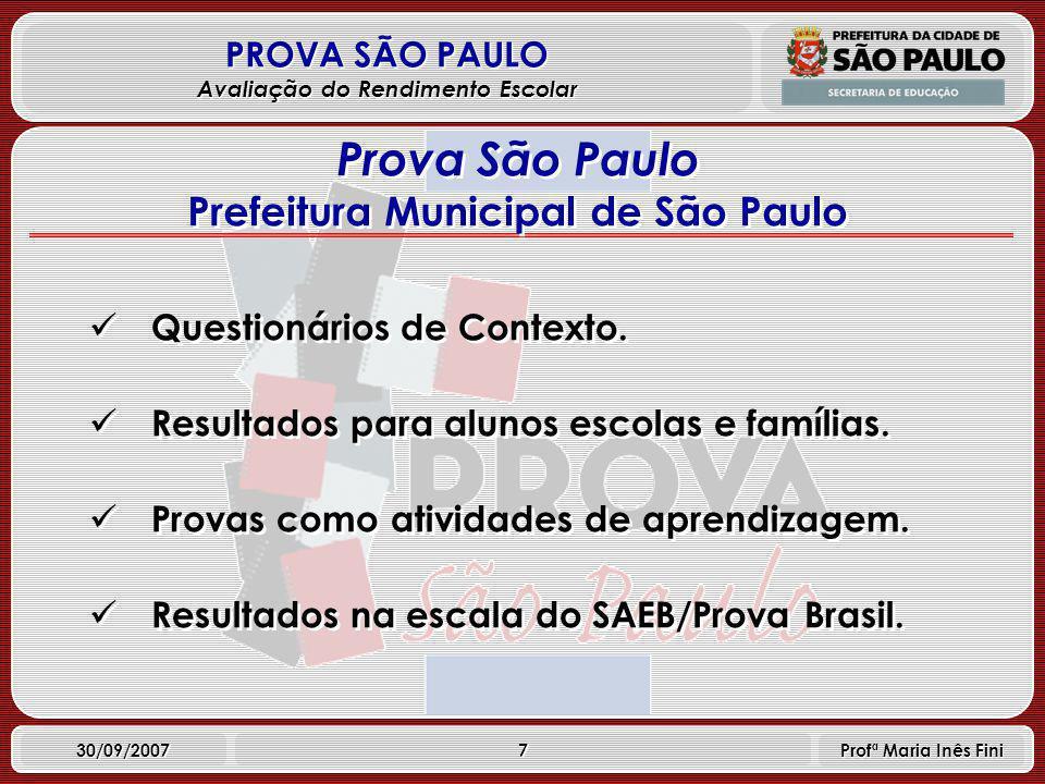 8 PROVA SÃO PAULO Avaliação do Rendimento Escolar 30/09/2007 Profª Maria Inês Fini Características Criado em 89 aperfeiçoado em 1995, 1997, 1999, 2001, 2003 e 2005.