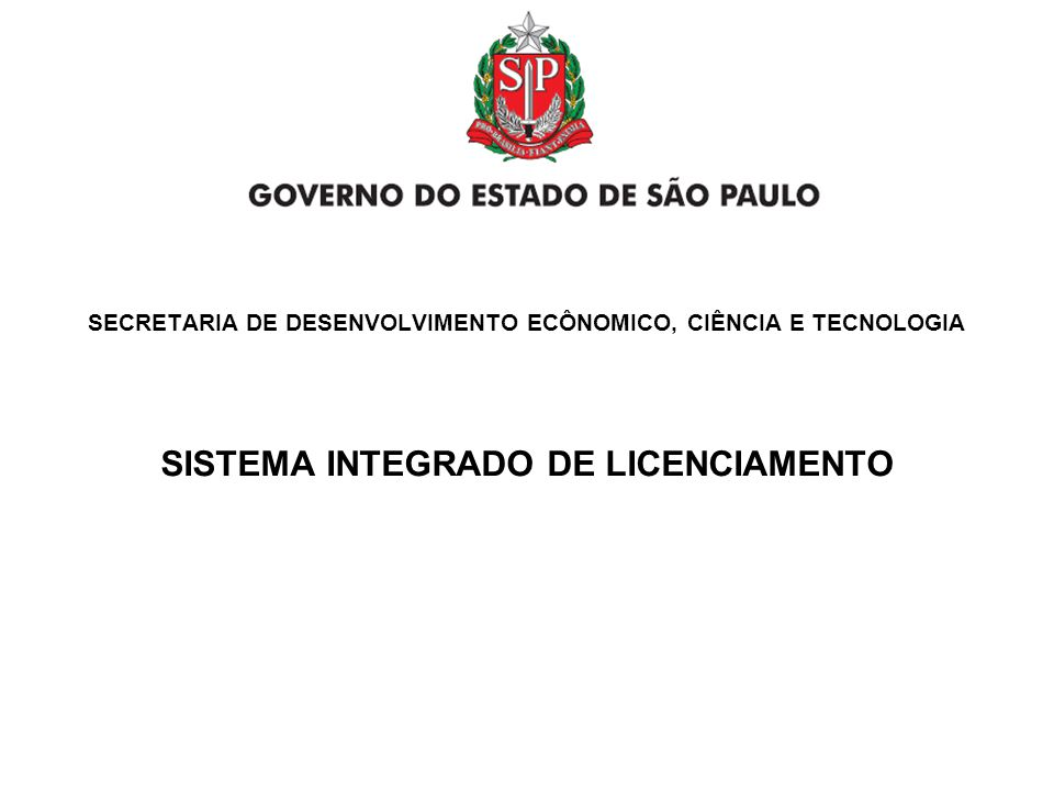 Problema 1 SISTEMA INTEGRADO DE LICENCIAMENTO - MOTIVAÇÕES SISTEMA INTEGRADO DE LICENCIAMENTO - MOTIVAÇÕES GOVERNO DO ESTADO DE SÃO PAULO SECRETARIA DE DESENVOLVIMENTO ECÔNOMICO, CIÊNCIA E TECNOLOGIA