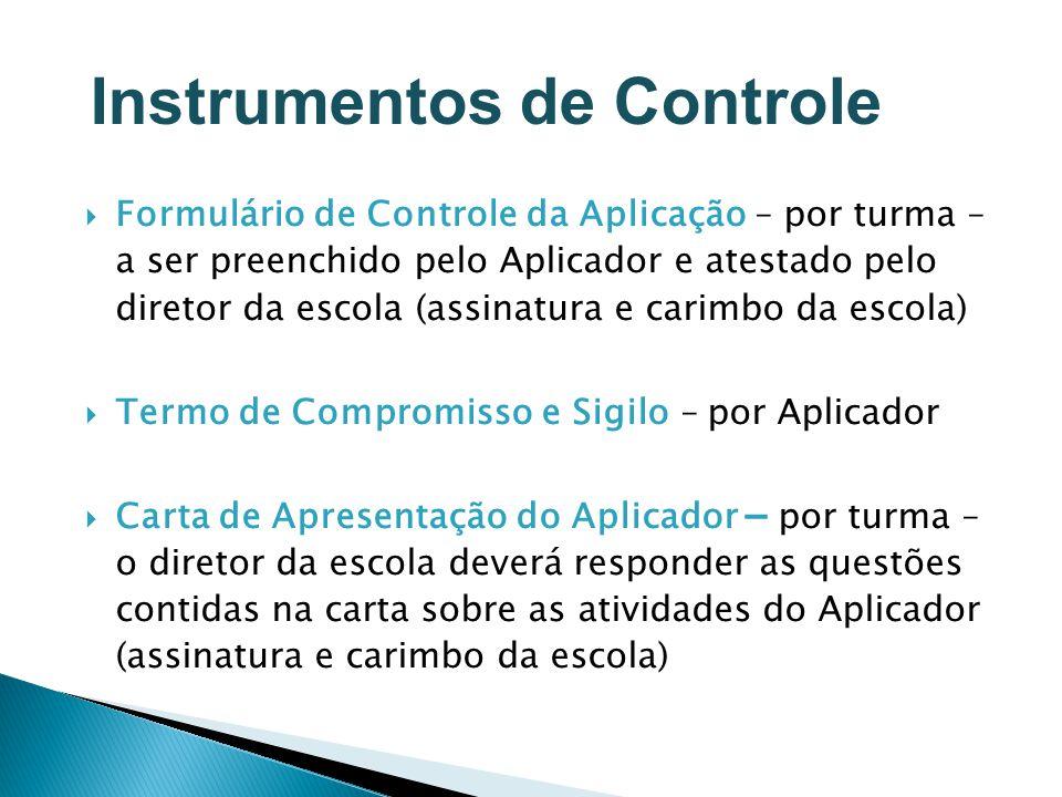 Formulário de Controle da Aplicação – por turma – a ser preenchido pelo Aplicador e atestado pelo diretor da escola (assinatura e carimbo da escola) T