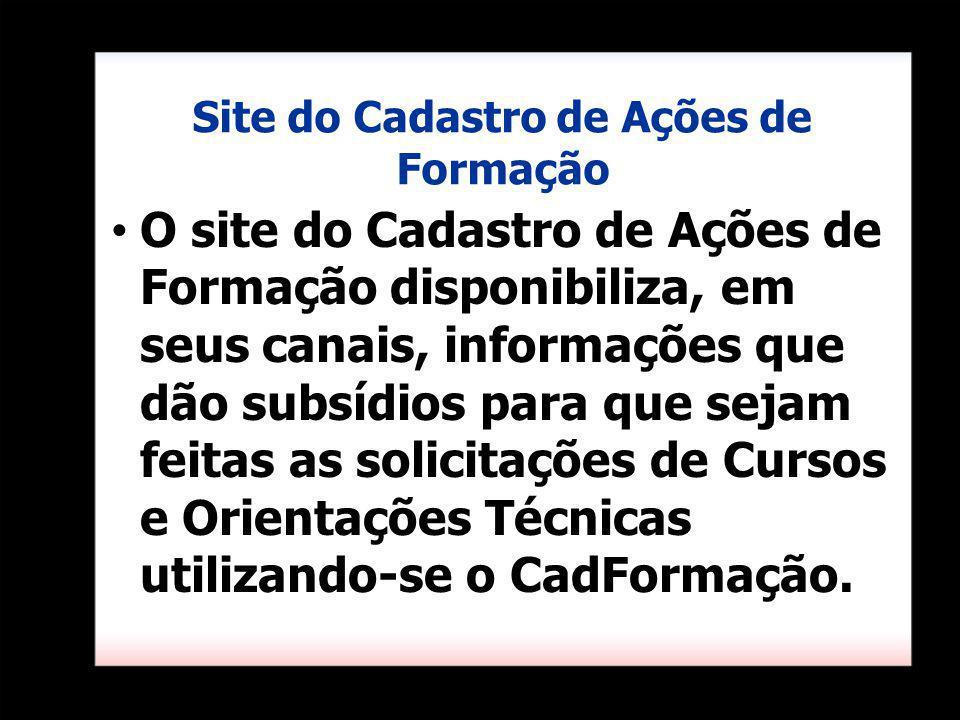Site do Cadastro de Ações de Formação O site do Cadastro de Ações de Formação disponibiliza, em seus canais, informações que dão subsídios para que se