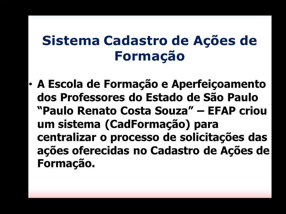 Sistema Cadastro de Ações de Formação A Escola de Formação e Aperfeiçoamento dos Professores do Estado de São Paulo Paulo Renato Costa Souza – EFAP cr