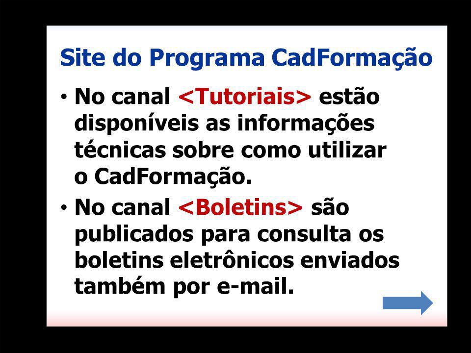No canal estão disponíveis as informações técnicas sobre como utilizar o CadFormação. No canal são publicados para consulta os boletins eletrônicos en