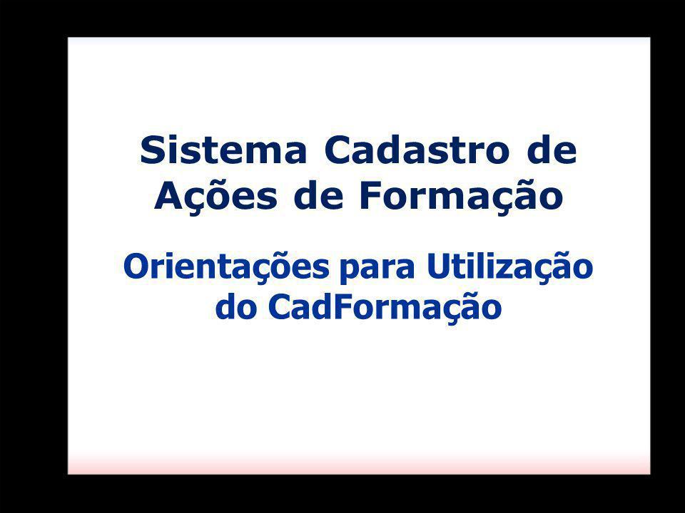 Sistema Cadastro de Ações de Formação Orientações para Utilização do CadFormação