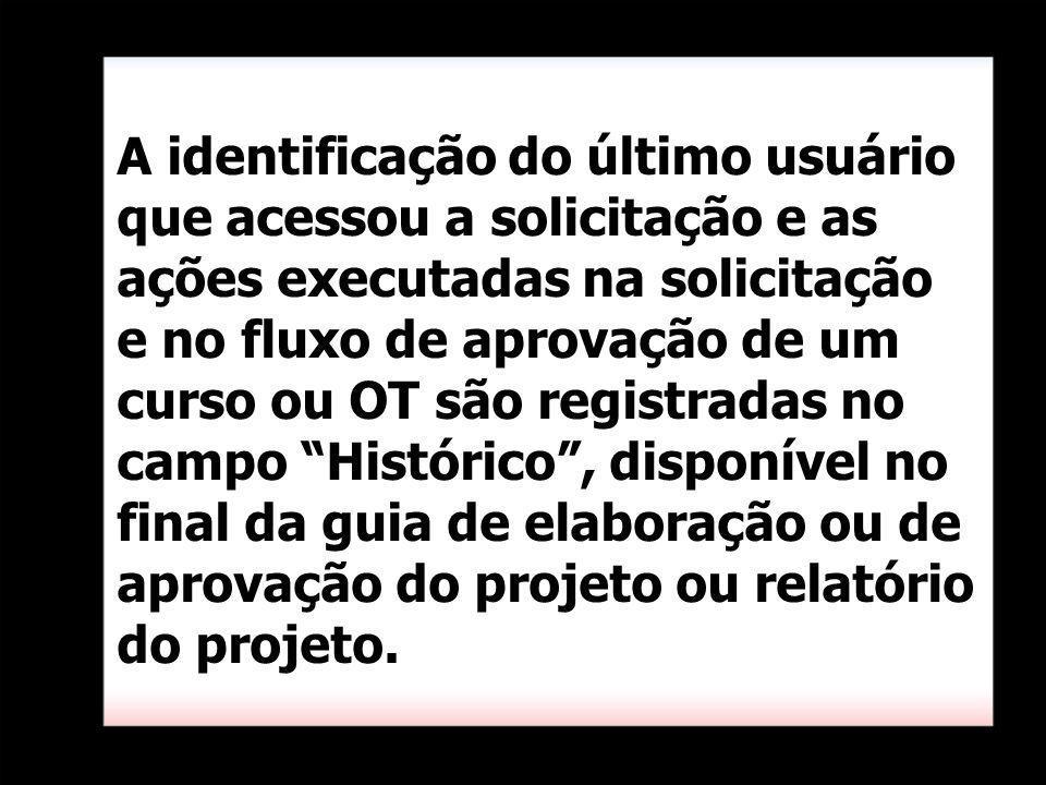A identificação do último usuário que acessou a solicitação e as ações executadas na solicitação e no fluxo de aprovação de um curso ou OT são registr