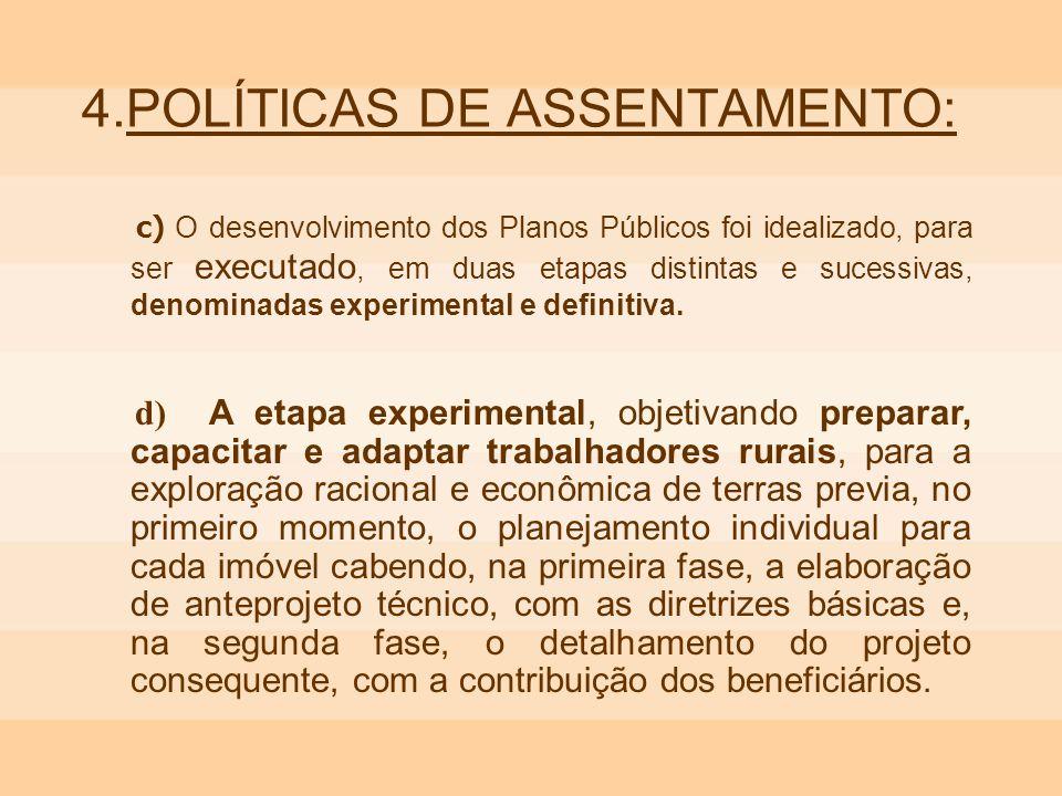 4.POLÍTICAS DE ASSENTAMENTO: c) O desenvolvimento dos Planos Públicos foi idealizado, para ser executado, em duas etapas distintas e sucessivas, denom
