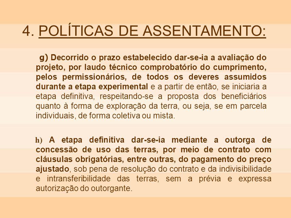 4. POLÍTICAS DE ASSENTAMENTO: g) Decorrido o prazo estabelecido dar-se-ia a avaliação do projeto, por laudo técnico comprobatório do cumprimento, pelo